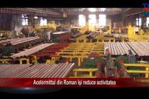 ArcelorMittal din Roman își reduce activitatea