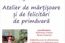 Ateliere de mărțișoare și felicitări la Biblioteca Județeană