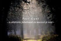 """Spectacolul """"Peer Gynt – o călătorie fabuloasă cu muzică şi text"""""""