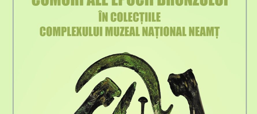 Comori ale epocii bronzului – expoziție organizată de Complexul Muzeal Neamț